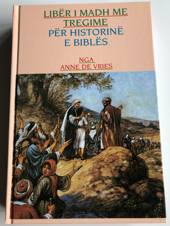 Libër i Madh Me Tregime - Për Historinë e Biblës by Anne de Vries / Albanian edition of The Great Story Book of Biblical History / Illustrations by C. Jetses / Stichting Antwoord 1992 / Hardcover (B007YGGS18)