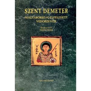 Szent Demeter. Magyarország elfeledett védőszentje Edited by Tóth Péter / Balassi Kiadó / Saint Demetrius. Hungary's forgotten patron saint / Paperback (9789635067442)