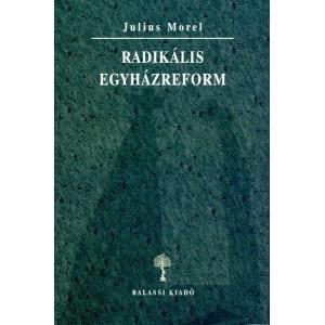 Radikális Egyházreform by Julius Morel / Balassi Kiadó / Radical Churchreform / Paperback (9789635066988)