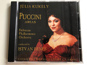 Julia Kukely - Puccini Arias / Debrecen Philharmonic Orchestra, Conducted by Istvan Denes / Convention Budapest Classic Audio CD 1999 / CBP 004
