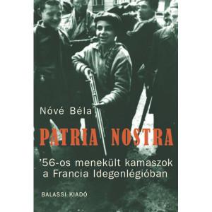 Patria Nostra / '56-os menekült kamaszok a Francia Idegenlégióban / by Nóvé Béla / Balassi Kiadó / Patria Nostra Hungarian refugees from 1956 in the French Foreign Legion