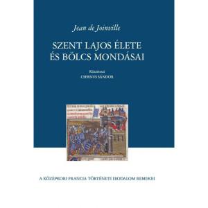 Szent Lajos élete és bölcs mondásai / Jean de Joinville / A középkori francia irodalom remekei / Balassi Kiadó / The life of Saint Louis / Vie de Saint Louis / Hardcover