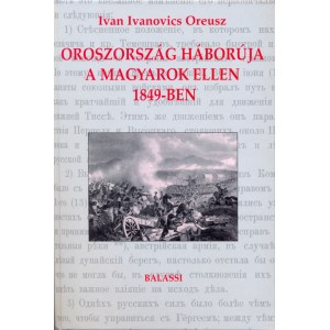 Oroszország háborúja a magyarok ellen 1849-ben / Ivan Ivanovics Oreusz / Balassi Kiadó / Russia's war against Hungarians in 1849 / Hardcover (9635064330)