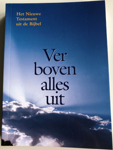Ver boven alles uit / Dutch New Testament 28201 / Het Nieuwe Testament uit de Bijbel / Paperback / Evangelie Lektuur / Color Photo Illustrations / Dutch NT Netherlands (DutchNT)