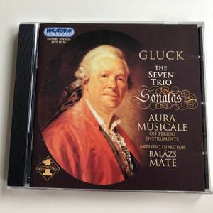 Gluck - The Seven Trio Sonatas / Aura Musicale on period instruments / Artistic director: Balazs Mate / Hungaroton Classic Audio CD 2003 Stereo / HCD 32158