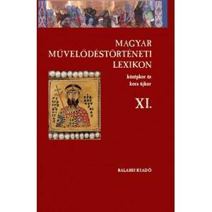 Magyar Művelődéstörténeti Lexicon – Középkor és Kora Újkor, XI. / Balassi Kiadó / Hungarian Cultural History Lexicon - Middle Ages and Early New Age, XI.  9789635068609