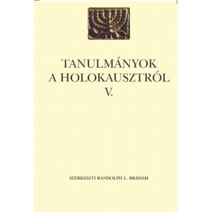 Tanulmányok a Holokausztról V. / Randolph L. Braham / Balassi Kiadó / Studies on the Holocaust V.