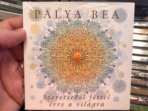 Palya Bea – Szeretetből Jöttél Erre A Világra / Gryllus Audio CD 2007 / GCD 069