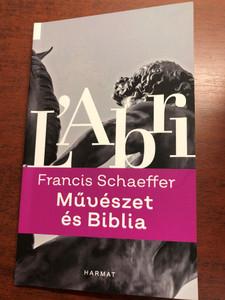 Művészet és Biblia by Francis Schaeffer / L' abri / Hungarian edition of Art & the Bible / Harmat kiadó 2020 / Paperback (9789632885384)