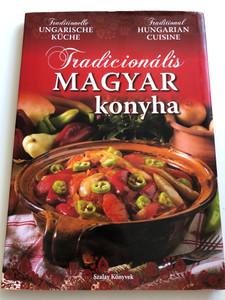 Tradicionális Magyar konyha - Traditional Hungarian Cuisine / Szalay Könyvek / Pannon-Literatúra 2012 / Hardcover / Hungarian-English-German text (9789632513676)