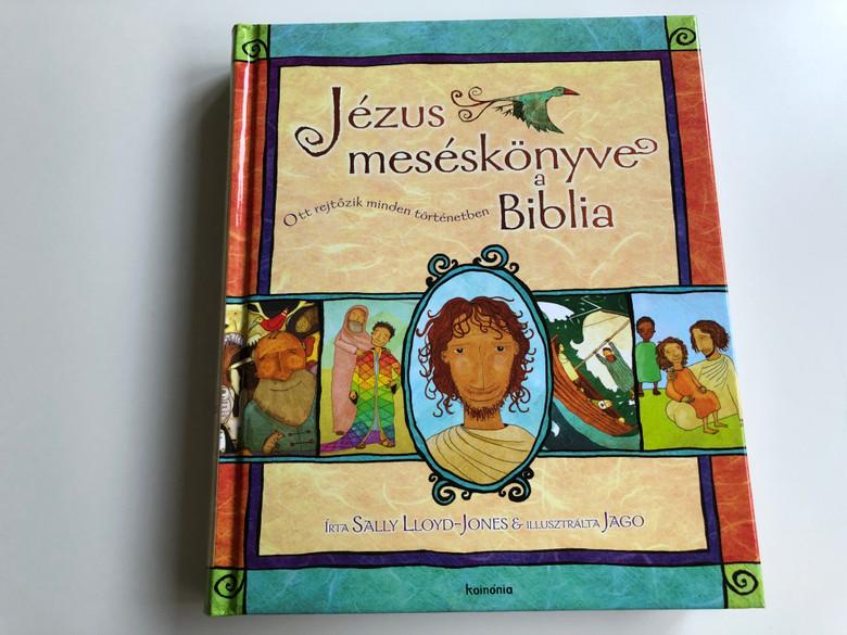 Jézus meséskönyve a Biblia by Sally Lloyd-Jones / Hungarian edition of The Jesus Storybook Bible / Illustrated by Jago Silver / Koinónia kiadó 2020 / Hardcover (9789731652320)
