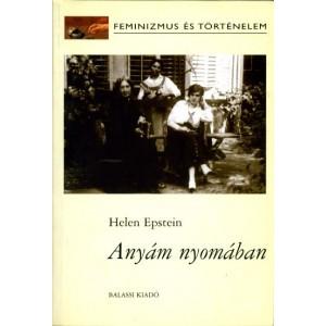 Anyám nyomában / Helen Epstein / Femenizmus és történelem / Balassi Kiadó / Where she came from / Hardcover (15863344) 978963506585X 963506585X