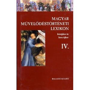 Magyar Művelődéstörténeti Lexicon – Középkor és kora újkor IV. / Balassi Kiadó / Hungarian Historical Lexicon - Middle Ages and Early Modern Age IV./ Hardcover ( 9635066309)