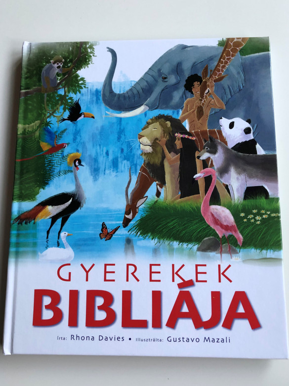 Gyerekek Bibliája by Rhona Davies - Hungarian edition of The Illustrated Children's Bible / Illustrated by Gustavo Mazali / Patmos Records 2019 / Hardcover (9786156108241)