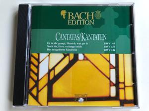 Bach Edition / Cantatas=Kantaten / Es Ist Dir Gesagt, Mensch, Was Gut Ist (BWV 45), Nach Dir, Herr, Verlanget Mich (BWV 150), Das Neugeborne Kindelein (BWV 122 / Brilliant Classics Audio CD / 99368/3