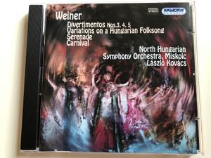 Weiner - Divertimentos Nos. 3,4,5, Variations on a Hungarian Folksong, Serenade, Carnival / North Hungarian Symphony Orchestra, Miskolc / Laszlo Kovacs / Hungaroton Classic Audio CD 2006 Stereo / HCD 32424