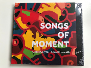 Songs Of Moments / Alegre Correa - Kornel Horvath / Hunnia Records & Film Production Audio CD 2010 / HRCD 1004