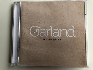 Garland - My Infinity / Hunnia Records & Film Production Audio CD 2015 / HRCD 1513