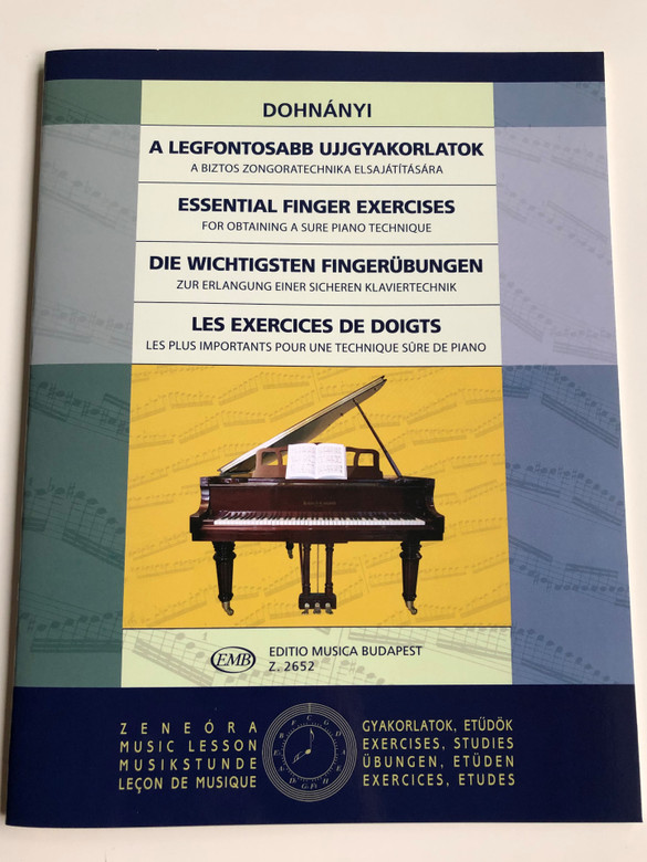 Dohnányi - A legfontosabb ujjgyakorlatok - Essential Finger Exercises / For obtaining a sure piano technique / Editio Musica Budapest Z. 2652 / Zeneóra - Music Lesson / Der Wichtigsten Fingerübungen (9790080026526)