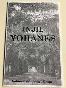 Injil Yohanes / Indonesian Gospel of John / South Asian Ministry / MGL Multilingual / 2k-04-18 / Soul winning booklet / Outreach help (IndonesianGospelJohn)