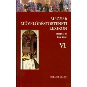 Magyar Művelődéstörténeti Lexicon – Középkor és kora újkor VI. / Balassi Kiadó / Hungarian Historical Lexicon - Middle Ages and Early Modern Age VI./ Hardcover ( 9789635066848)