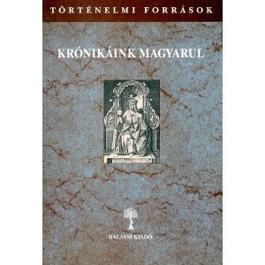 Krónikáink magyarul III/3 / Kulcsár Péter / Balassi Kiadó / Our Chronicles in Hungarian III/3 / Hardcover (9789635067558)