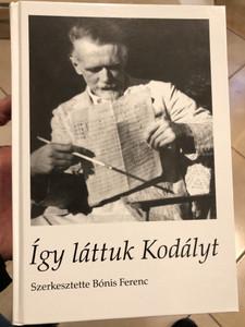 Így láttuk Kodályt by Bónis Ferenc / Nyolcvannyolc emlékezés / Balassi Kiadó - Kodály Zoltán Emlékmúzeum és Archívum / Hardcover / Memories of Zoltán Kodály, hungarian composer (9789634560067)