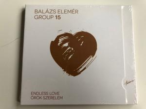 Balázs Elemér Group – 15 - Endless Love = Orok Szerelem / Hunnia Records & Film Production Audio CD 2015 / HRCD 1523