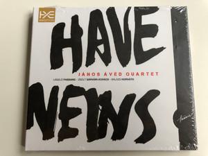 Have News - Janos Aved Quartet / Laszlo Fassang, Zsolt Sarvari-Kovacs, Balazs Horvath / Hunnia Records & Film Production Audio CD 2016 / HRCD 1603