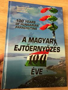 100 Years of Hungarian parachuting - A magyar ejtőernyőzés 100 éve by Boldizsár Gábor, Gáll Gábor, Novák Béla / HM Zrínyi kiadó 2018 / Hardcover / Hungarian - English bilingual publication (9789633277546)