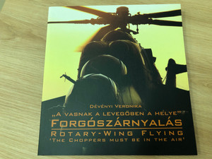 """A vasnak a levegőben a helye"" - Forgószárnyalás by Dévényi Veronika / Rotary-Wing Flying 'The Choppers must be in the air' / HM Zrínyi kiadó 2016 / Hungarian - English Bilingual book / Paperback (9789633275856)"
