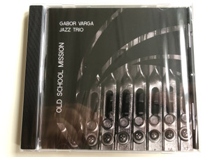 Gabor Varga - Jazz Trio - Old School Mission / Hunnia Records & Film Production Audio CD 2017 / HRCD1731