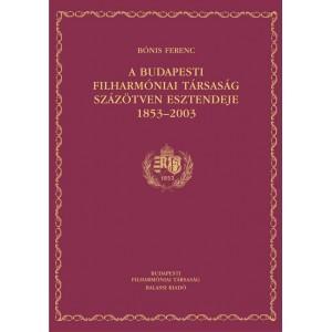 A Budapesti Filharmóniai Társaság 150 esztendeje 1853-2003 by BÓNIS FERENC / Balassi Kiadó / 150 years of the Budapest Philharmonic Society 1853-2003 / Hardcover (9635066325)