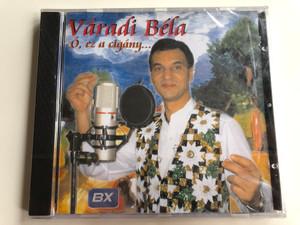 Váradi Béla – Ó, Ez A Cigány... / BX Kiadó Audio CD 2005 / BX 04001