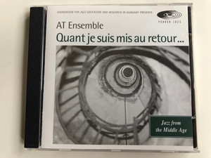 Foundation For Jazz Education And Resarch In Hungary Presents - AT Ensemble – Quant Je Suis Mis Au Retour... / Jazz From The Middle Age / Pannon Jazz Audio CD 1995 / PJ 1005