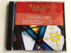 Bach Edition / Cantatas=Kantaten / Ihr Werdet Weinen Und Heulen BWV 103, Barmherziges Herze Der Ewigen Liebe BWV 185, Ach Gott, Vom Himmel Sieh Darein BWV 2 / Brilliant Classics Audio CD / 99371/1
