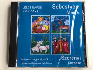 Sebestyén Márta & Szörényi Levente – Jeles Napok = High Days (Karácsonyi Magyar Népdalok = Hungarian Christmas Folk Songs) / Hungaroton-Gong Kft. Audio CD / HCD 17888