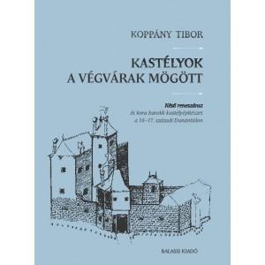 Kastélyok és végvárak mögött By Koppány Tibor / Balassi Kiadó / Behind palaces and border castles / Hardcover (9789635069484)