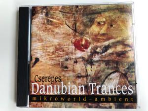 Cserepes Károly – Danubian Trances / Mikroworld-ambient / Fonó Records Audio CD 2003 / FA-911-2