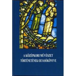 A középkori művészet történetének olvasókönyve Edited by Marosi Ernő / Balassi Kiadó / A reading book on the history of medieval art / Hardcover (9635061595)