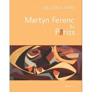 Martyn Ferenc és Párizs By Mészáros Flóra / Balassi Kiadó / Ferenc Martyn and Paris / Paperback (9789635069279)