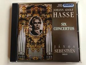 Johann Adolf Hasse – Six Concertos / János Sebestyén - organ / Hungaroton Classic Audio CD 1998 Stereo / HCD 31738