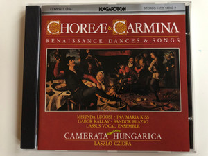 Choreæ & Carmina - Renaissance Dances & Songs / Melinda Lugosi, Ina Mária Kiss, Gábor Kállay, Sándor Blazsó, Lassus Vocal Ensemble / Camerata Hungarica, Laszlo Czidra / Hungaroton Audio CD 1986 Stereo / HCD 12662-2