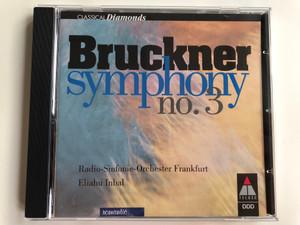 Bruckner – Symphony No. 3 / Radio-Sinfonie-Orchester Frankfurt, Eliahu Inbal / Classical Diamonds / Teldec Audio CD 1997 Stereo / 0630-18715-2