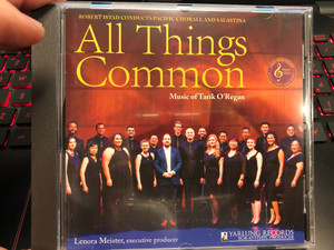 Robert Istad Conducts Pacific Chorale And Salastina - All Things Common / Music of Tarik O'Regan / Lenora Meister, executive producer / Yarlung Records Audio CD 2020 / YAR02592