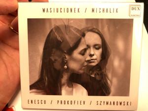 Wasiucionek,Michalik - Enescu, Prokofiev, Szymanowski / Dux Audio CD 2020 / DUX 1629