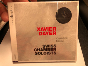 Xavier Dayer - Chamber Music / Swiss Chamber Soloists / Claves Records Audio CD 2020 / 7619931300726