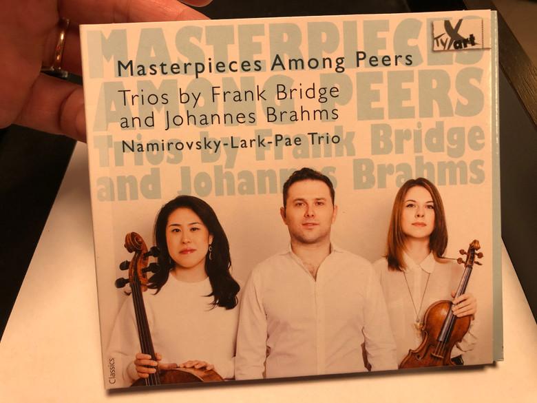 Materpieces Among Peers / Trios by Frank Bridge and Johannes Brahms / Namirovsky-Lark-Pae Trio / TYXart Audio CD 2020 / TXA18104