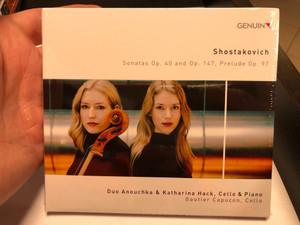 Shostakovich - Sonatas Op. 40 and Op. 147, Prelude Op. 97 / Duo Anouchka & Katharina Hack, Cello & Piano / Gautier Capucon - piano / Genuin Classics Audio CD 2020 / GEN 20701