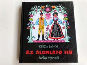 Az álomlátó fiú - Székely népmesék by Kriza János / Hungarian Transylvanian folk tales / Móra Könyvkiadó 2011 / Hardcover (9789631189896)
